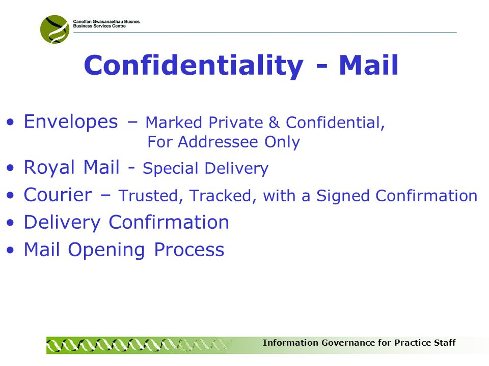 Information Governance for Practice Staff Confidentiality - Mail Envelopes – Marked Private & Confidential, For Addressee Only Royal Mail - Special De