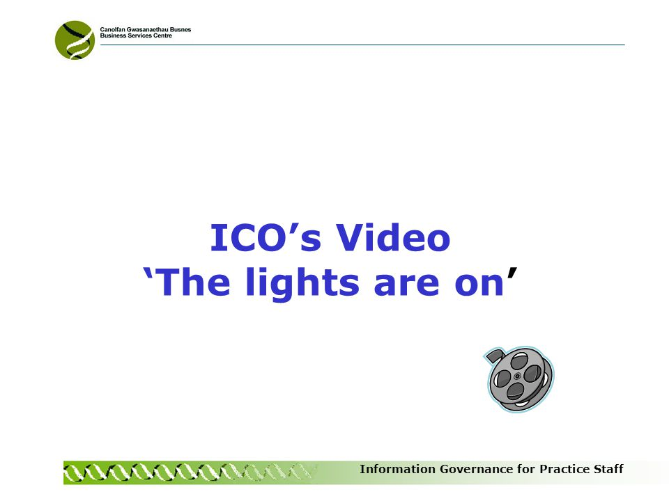 Information Governance for Practice Staff ICOs Video The lights are on