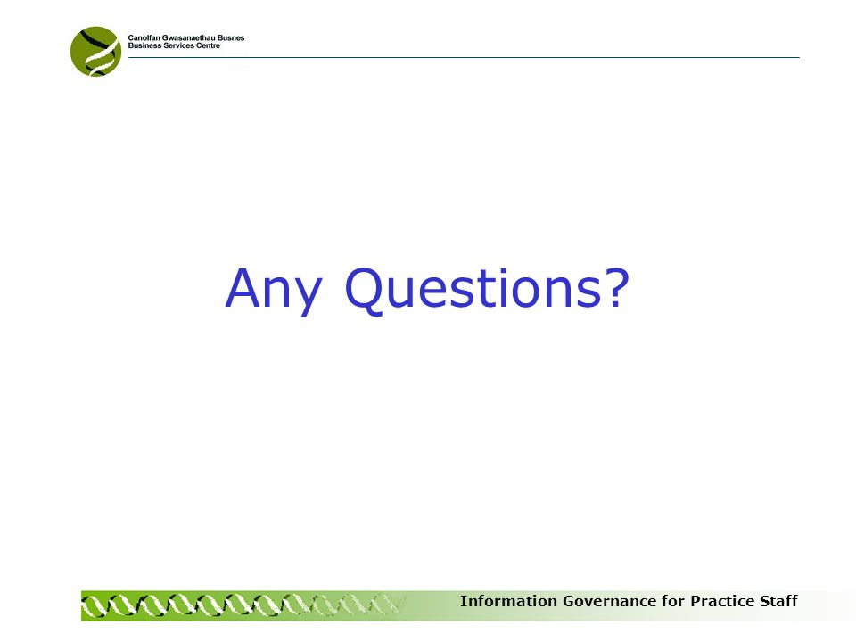 Information Governance for Practice Staff Any Questions?
