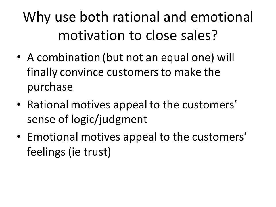 Why use both rational and emotional motivation to close sales? A combination (but not an equal one) will finally convince customers to make the purcha