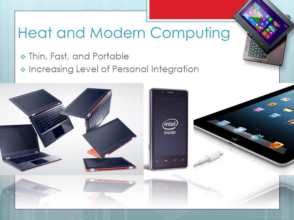 Heat and Modern Computing Thin, Fast, and Portable Increasing Level of Personal Integration
