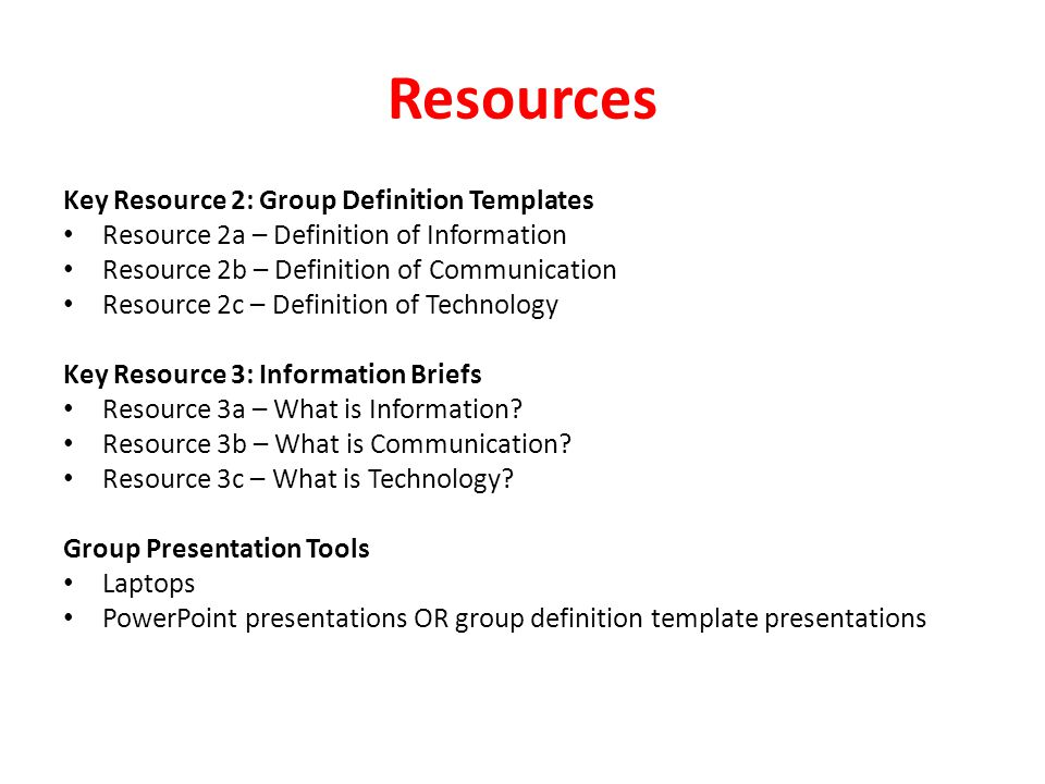 Resources Key Resource 2: Group Definition Templates Resource 2a – Definition of Information Resource 2b – Definition of Communication Resource 2c – D