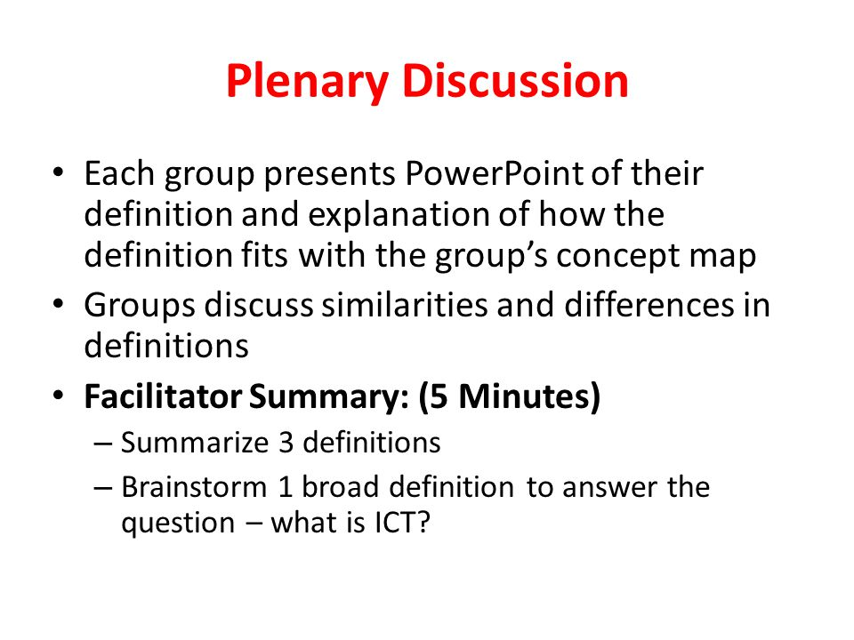Plenary Discussion Each group presents PowerPoint of their definition and explanation of how the definition fits with the groups concept map Groups di