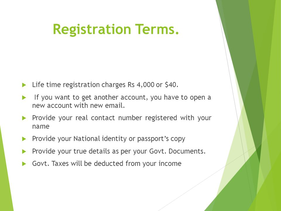 Registration Terms. Life time registration charges Rs 4,000 or $40. If you want to get another account, you have to open a new account with new email.