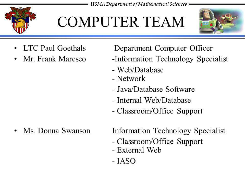 USMA Department of Mathematical Sciences COMPUTER TEAM LTC Paul Goethals Department Computer Officer Mr. Frank Maresco -Information Technology Special
