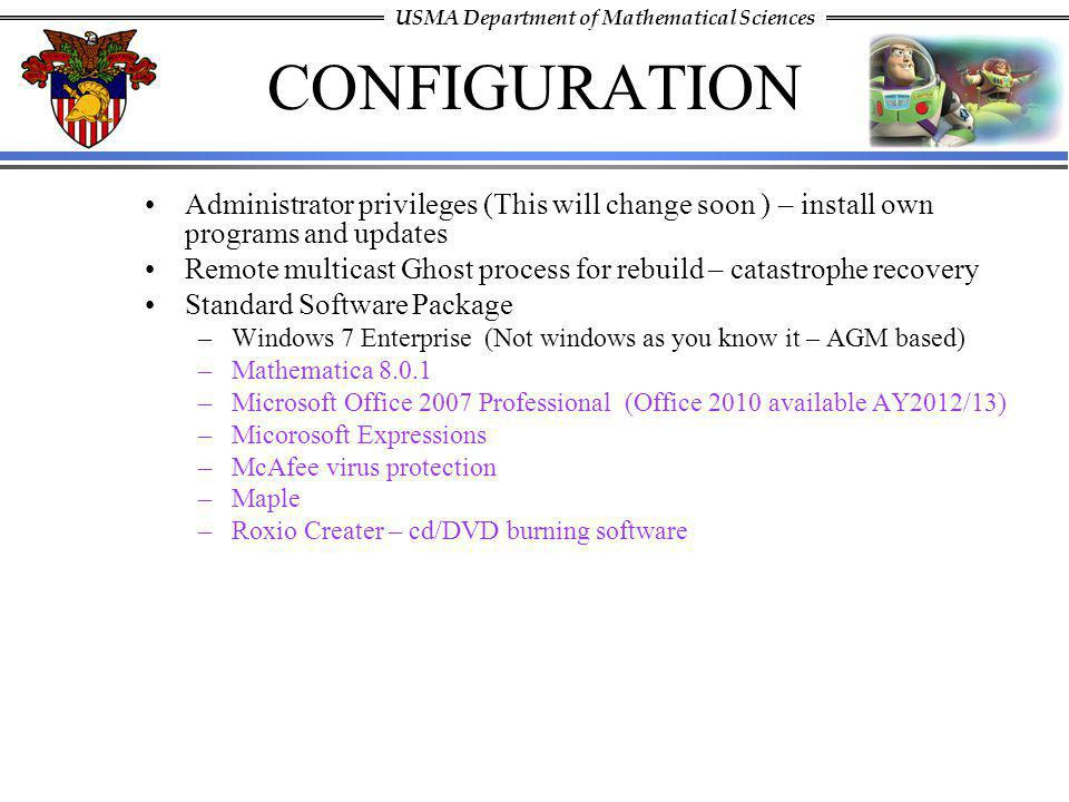 USMA Department of Mathematical Sciences CONFIGURATION Administrator privileges (This will change soon ) – install own programs and updates Remote mul