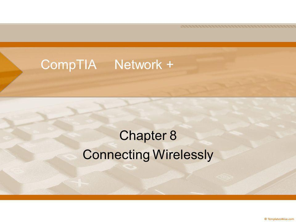 CompTIA Network + Chapter 8 Connecting Wirelessly