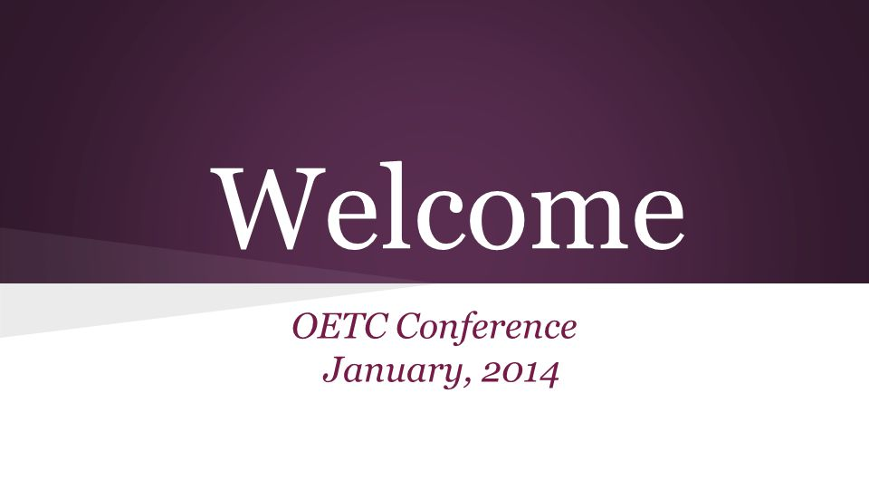 Welcome OETC Conference January, 2014