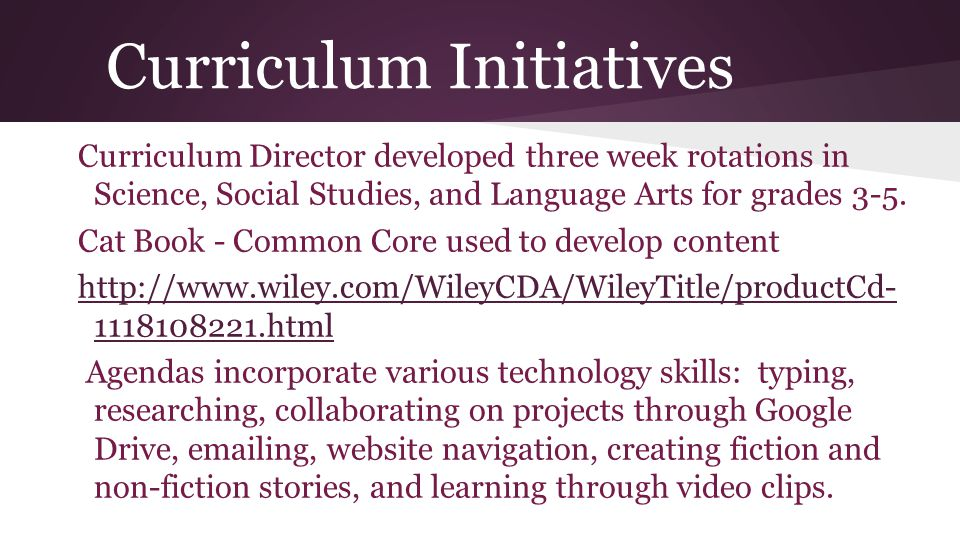 Curriculum Initiatives Curriculum Director developed three week rotations in Science, Social Studies, and Language Arts for grades 3-5.
