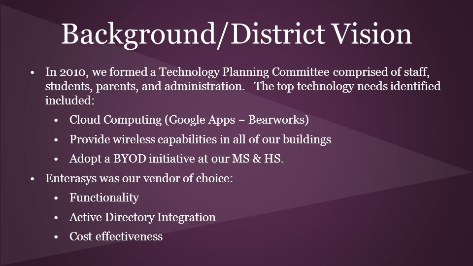Background/District Vision In 2010, we formed a Technology Planning Committee comprised of staff, students, parents, and administration.
