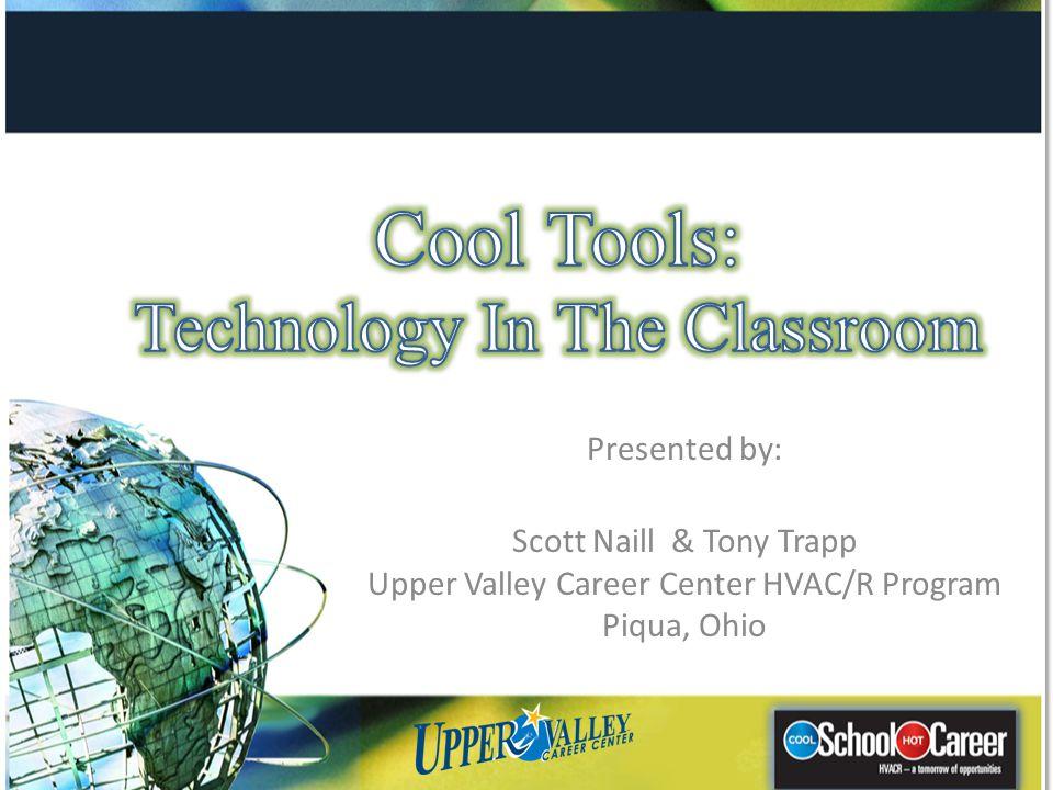 Presented by: Scott Naill & Tony Trapp Upper Valley Career Center HVAC/R Program Piqua, Ohio