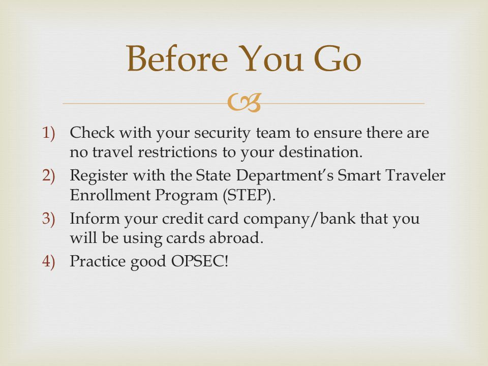 1)Check with your security team to ensure there are no travel restrictions to your destination.