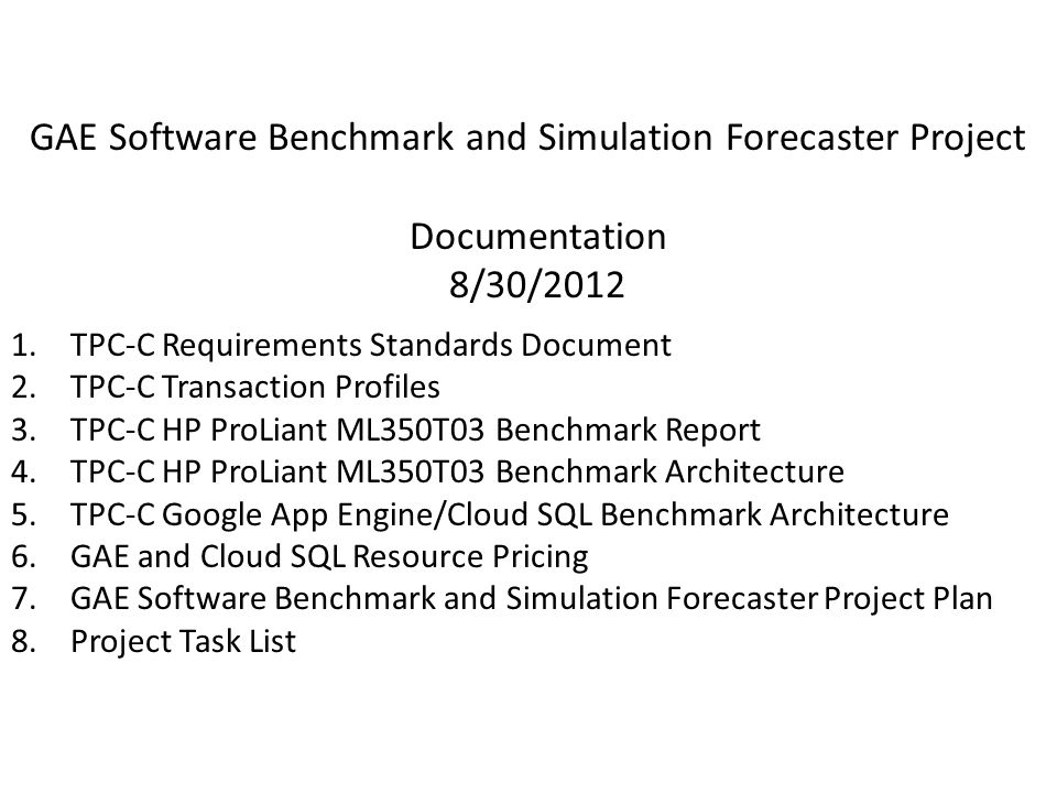 GAE Software Benchmark and Simulation Forecaster Project Documentation 8/30/2012 1.TPC-C Requirements Standards Document 2.TPC-C Transaction Profiles