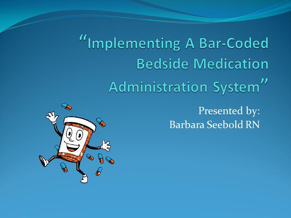 Presented by: Barbara Seebold RN