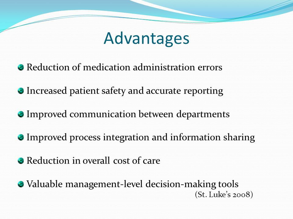 Advantages Reduction of medication administration errors Increased patient safety and accurate reporting Improved communication between departments Im