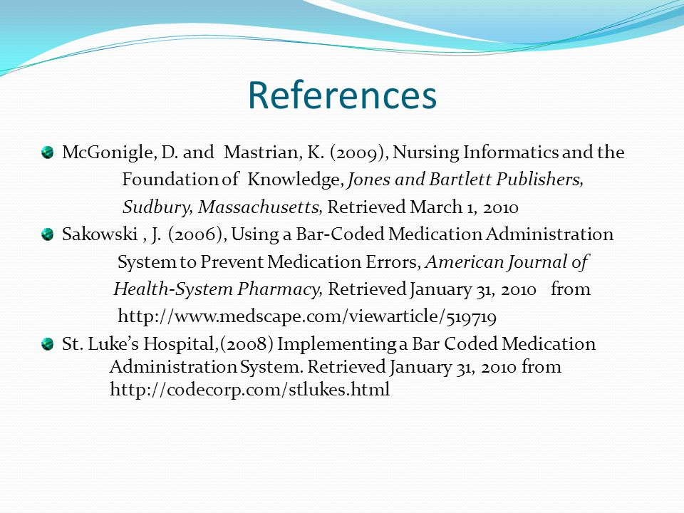 References McGonigle, D. and Mastrian, K. (2009), Nursing Informatics and the Foundation of Knowledge, Jones and Bartlett Publishers, Sudbury, Massach