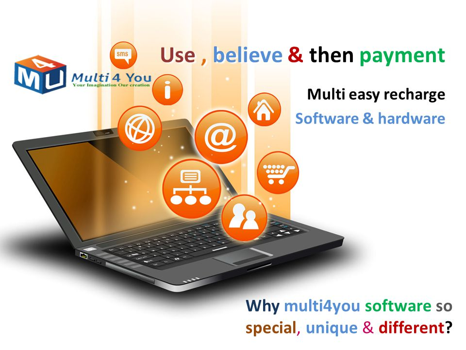 Use, believe & then payment Multi easy recharge Software & hardware Why multi4you software so special, unique & different?