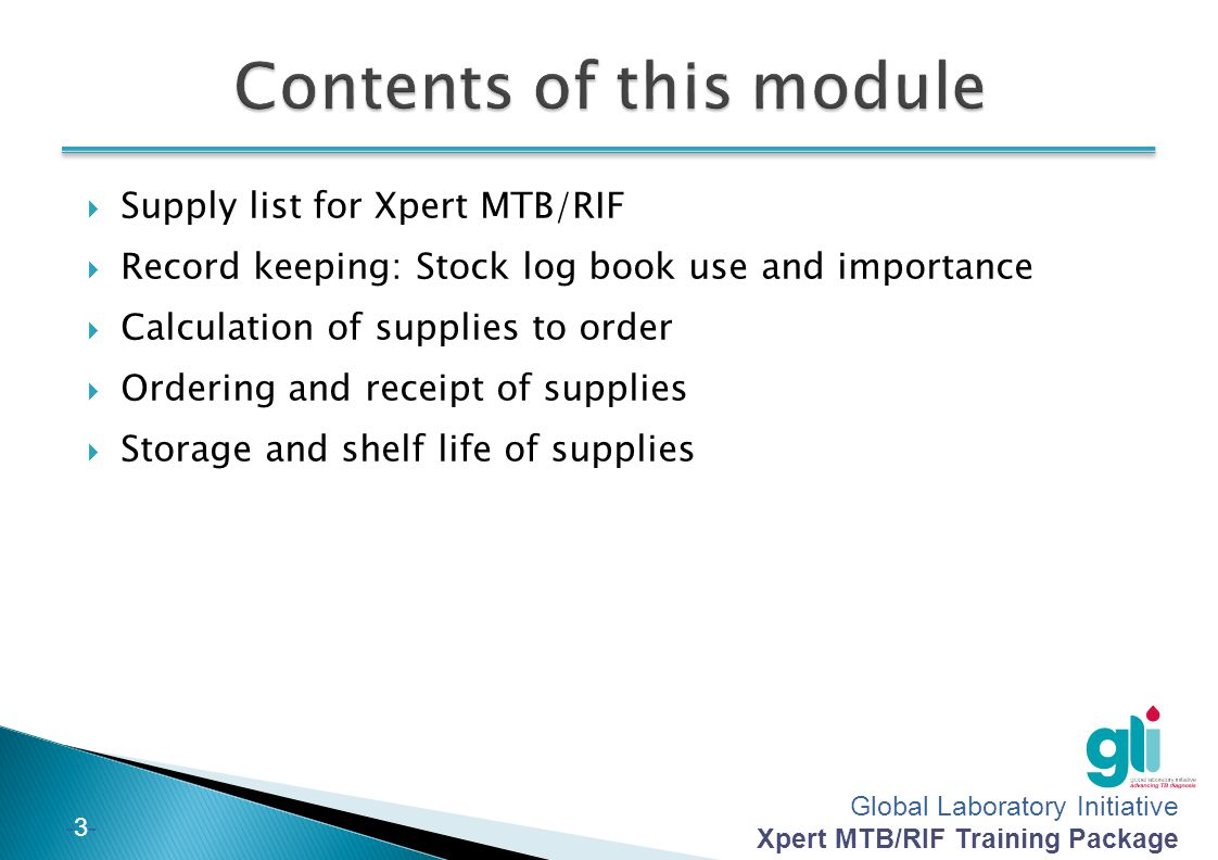 Global Laboratory Initiative Xpert MTB/RIF Training Package -2--2- At the end of this module, you will be able to: List all supplies required for the