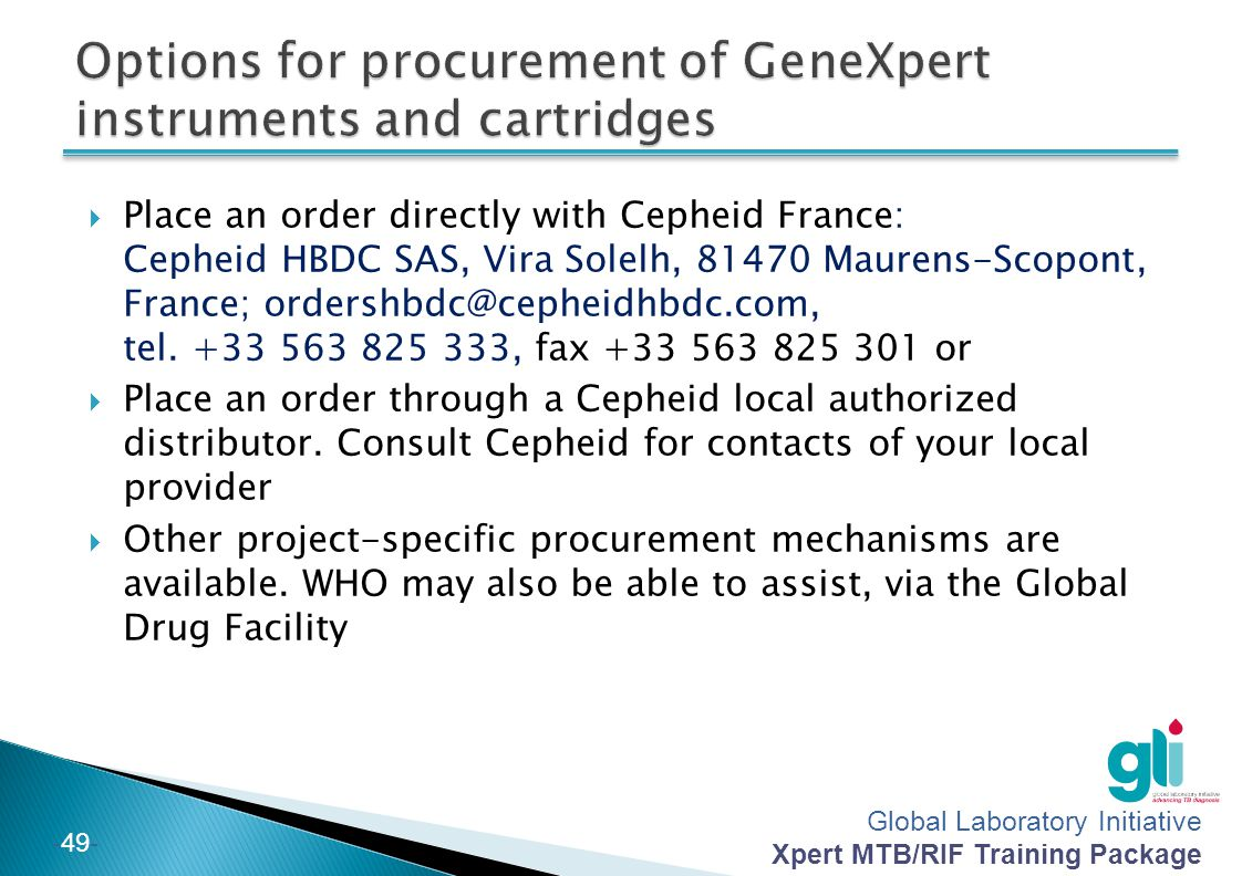 Global Laboratory Initiative Xpert MTB/RIF Training Package -48- Procedure for placement orders depends on a source of funding Discuss local procureme