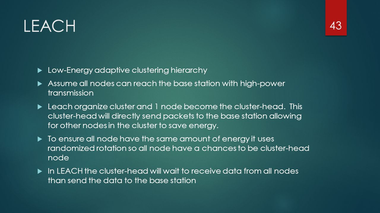 LEACH Low-Energy adaptive clustering hierarchy Assume all nodes can reach the base station with high-power transmission Leach organize cluster and 1 n