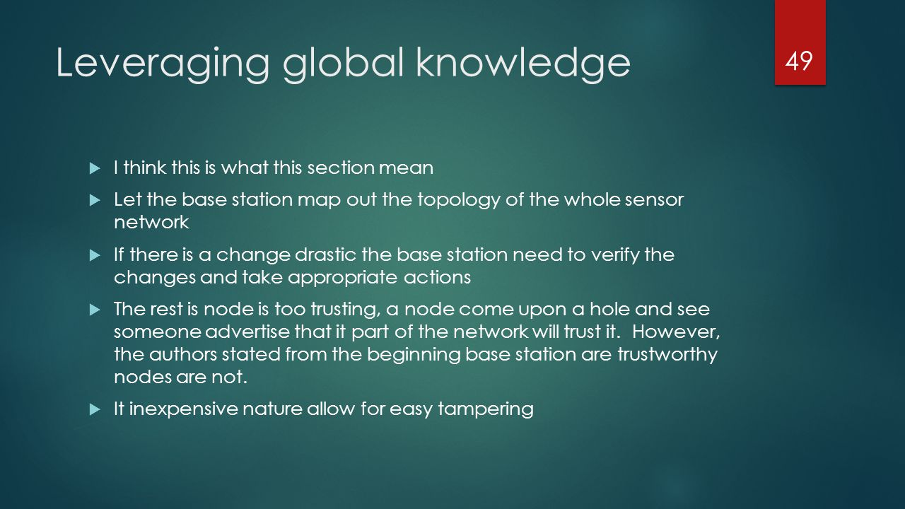 Leveraging global knowledge I think this is what this section mean Let the base station map out the topology of the whole sensor network If there is a