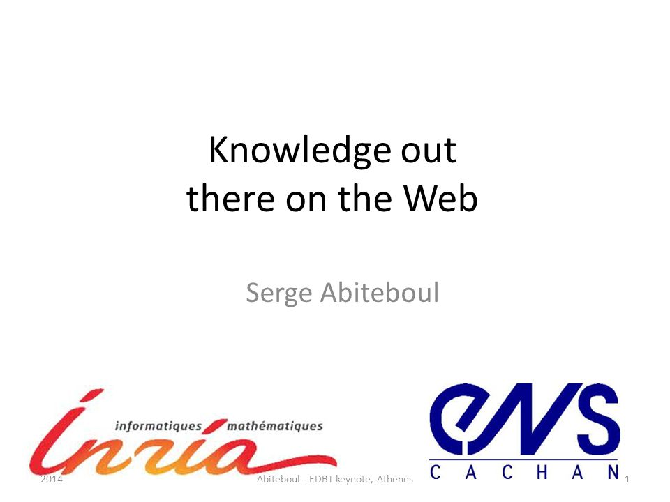 Knowledge out there on the Web Serge Abiteboul 2014Abiteboul - EDBT keynote, Athenes1