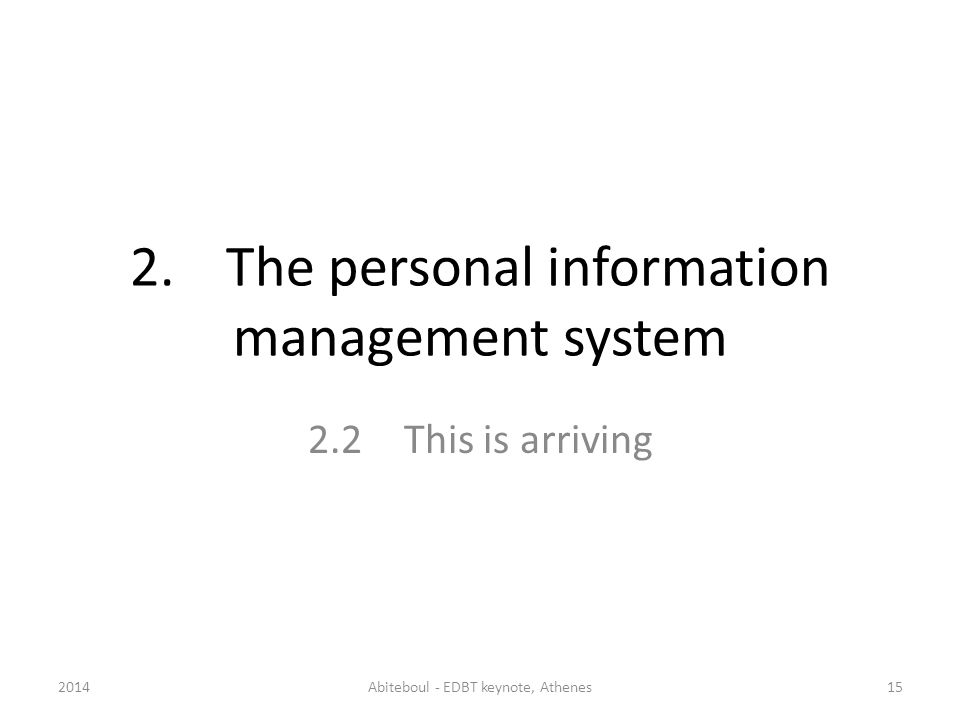 2.The personal information management system 2.2This is arriving 2014Abiteboul - EDBT keynote, Athenes15