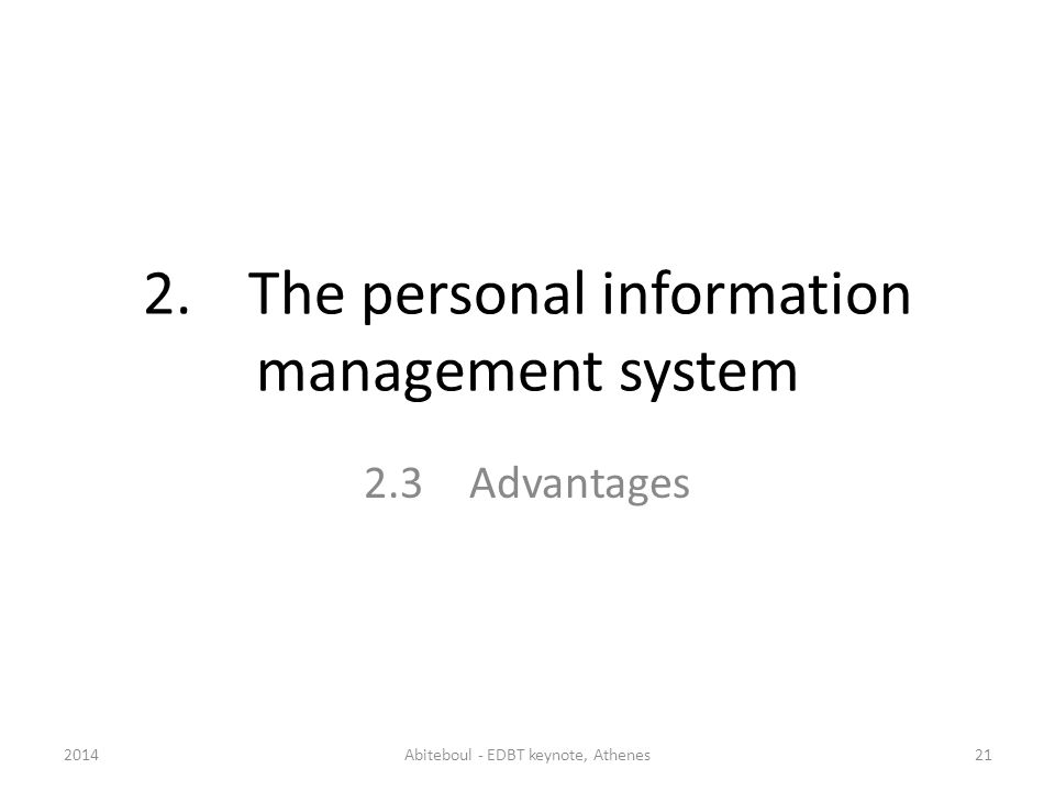 2.The personal information management system 2.3Advantages 2014Abiteboul - EDBT keynote, Athenes21