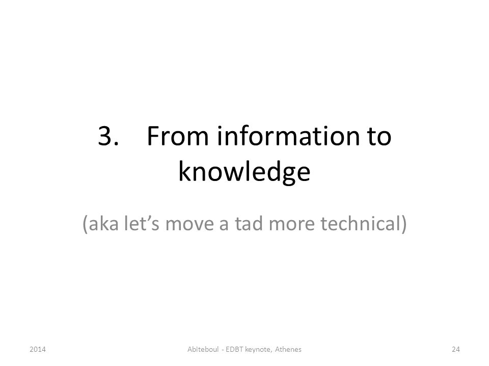 3.From information to knowledge 2014Abiteboul - EDBT keynote, Athenes24 (aka lets move a tad more technical)