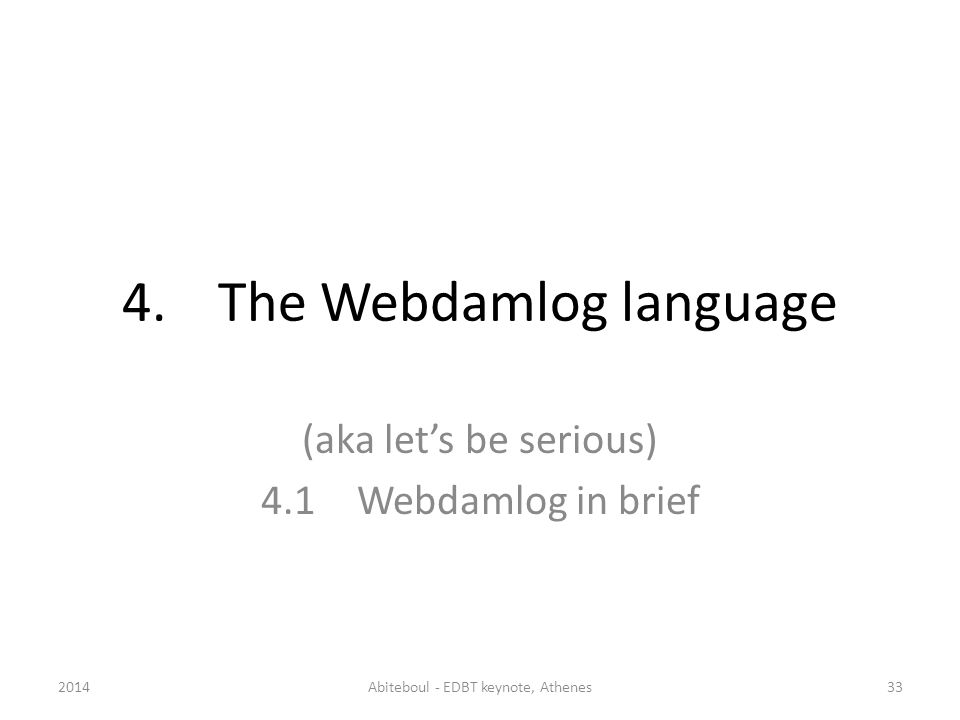 4.The Webdamlog language (aka lets be serious) 4.1Webdamlog in brief 2014Abiteboul - EDBT keynote, Athenes33