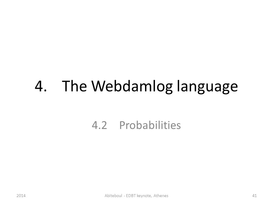 4.The Webdamlog language 4.2Probabilities 2014Abiteboul - EDBT keynote, Athenes41