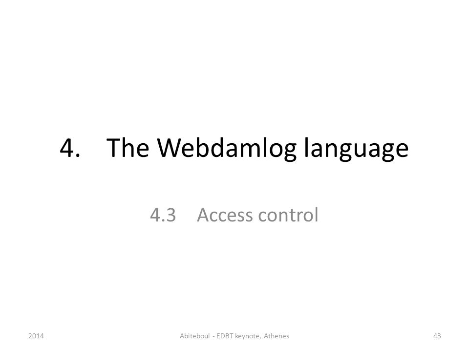 4.The Webdamlog language 4.3Access control 2014Abiteboul - EDBT keynote, Athenes43