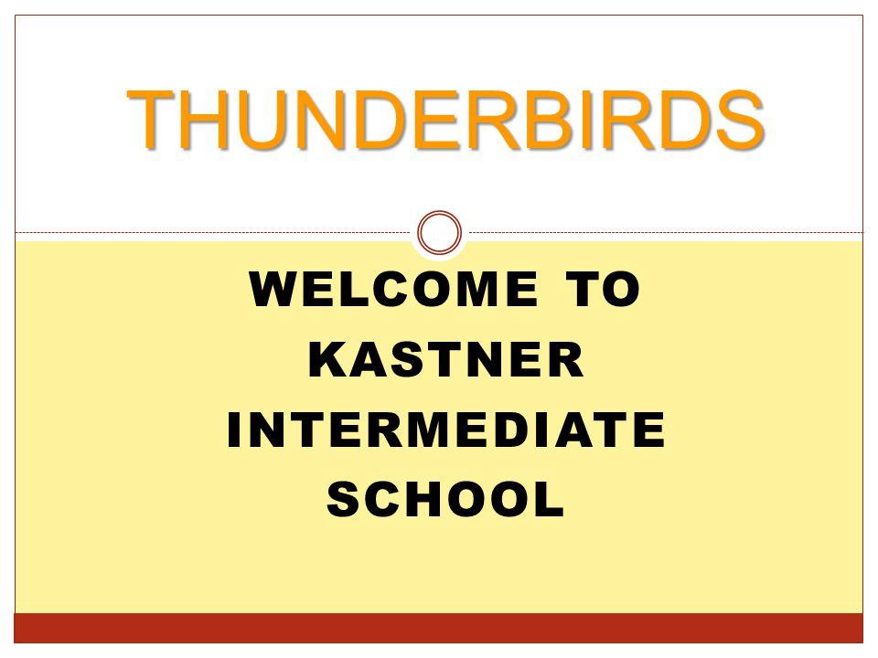 WELCOME TO KASTNER INTERMEDIATE SCHOOL THUNDERBIRDS