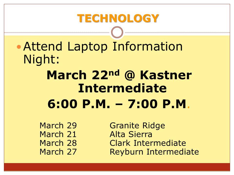 TECHNOLOGY Attend Laptop Information Night: March 22 nd @ Kastner Intermediate 6:00 P.M.