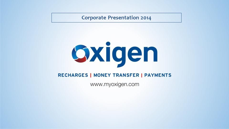 About Oxigen B2B, IT enabled transaction and payment processing platform Investments from Indian promoters & Blue Label Telecom South Africa Electronic delivery and distribution of prepaid and Transaction/ Payment Management Services Seamlessly networked environment through a rapidly expanding retail network of : –Over 130,000 Oxigen touch points –Government lead portals & Banking Web/ WAP sites and Banking mobile apps.
