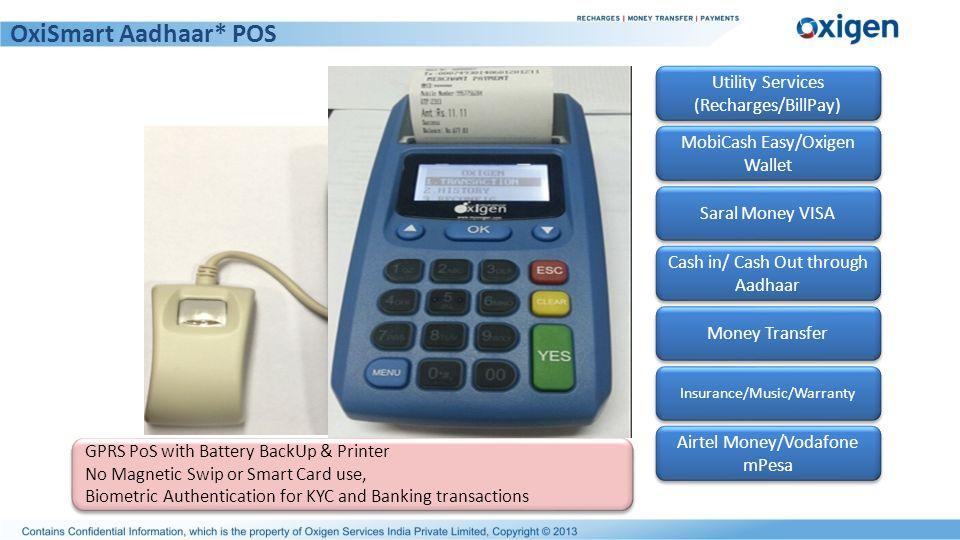 OxiSmart Aadhaar* POS MobiCash Easy/Oxigen Wallet MobiCash Easy/Oxigen Wallet Utility Services (Recharges/BillPay) Utility Services (Recharges/BillPay