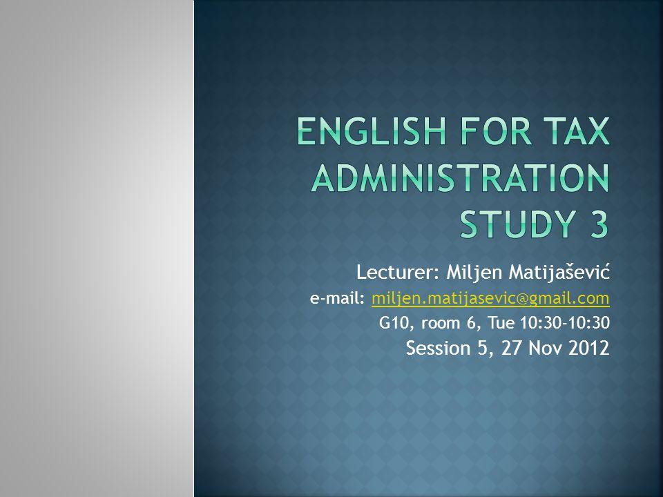 Lecturer: Miljen Matijašević e-mail: miljen.matijasevic@gmail.commiljen.matijasevic@gmail.com G10, room 6, Tue 10:30-10:30 Session 5, 27 Nov 2012