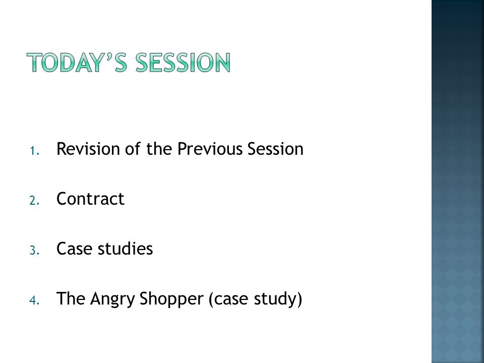 1. Revision of the Previous Session 2. Contract 3. Case studies 4. The Angry Shopper (case study)