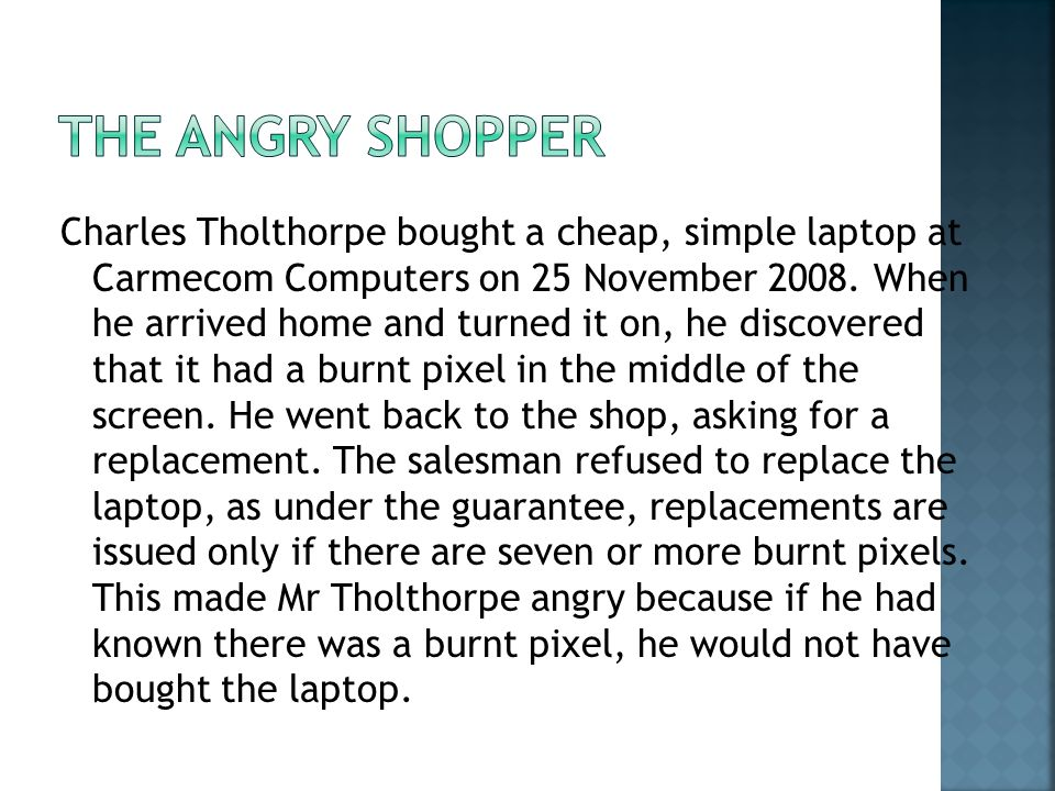 Charles Tholthorpe bought a cheap, simple laptop at Carmecom Computers on 25 November 2008. When he arrived home and turned it on, he discovered that