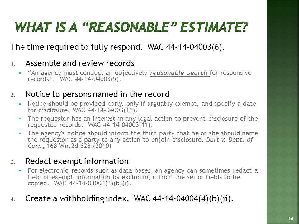 The time required to fully respond. WAC 44-14-04003(6). 1. Assemble and review records An agency must conduct an objectively reasonable search for res