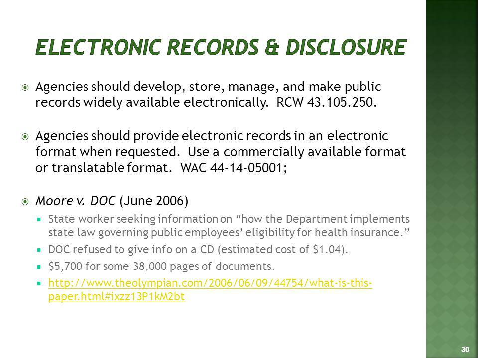 Agencies should develop, store, manage, and make public records widely available electronically. RCW 43.105.250. Agencies should provide electronic re