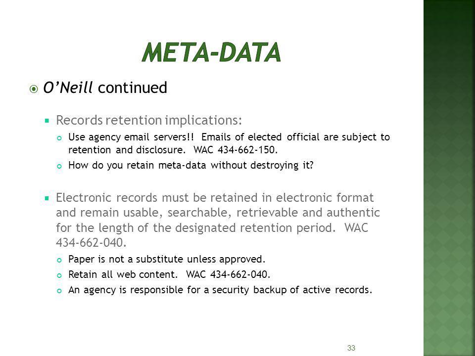 ONeill continued Records retention implications: Use agency email servers!! Emails of elected official are subject to retention and disclosure. WAC 43