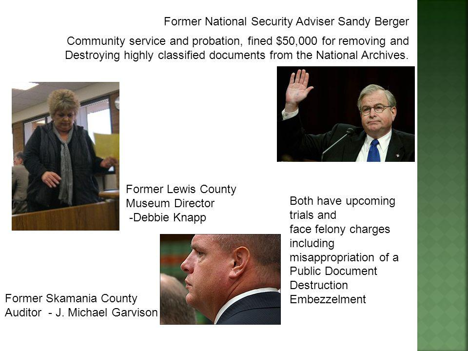Former National Security Adviser Sandy Berger Community service and probation, fined $50,000 for removing and Destroying highly classified documents from the National Archives.