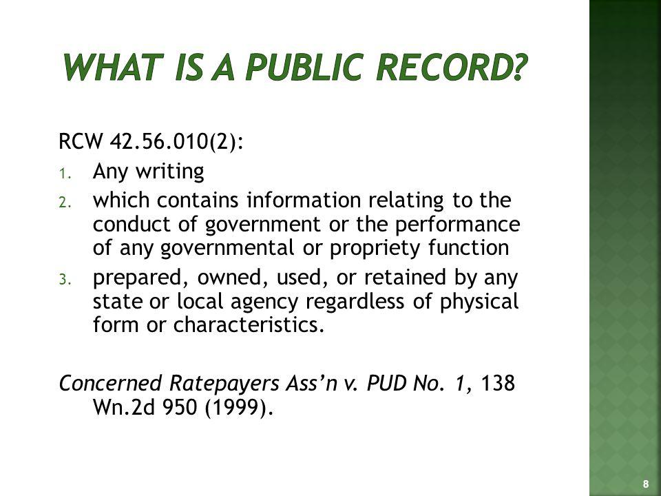 RCW 42.56.010(2): 1. Any writing 2. which contains information relating to the conduct of government or the performance of any governmental or proprie
