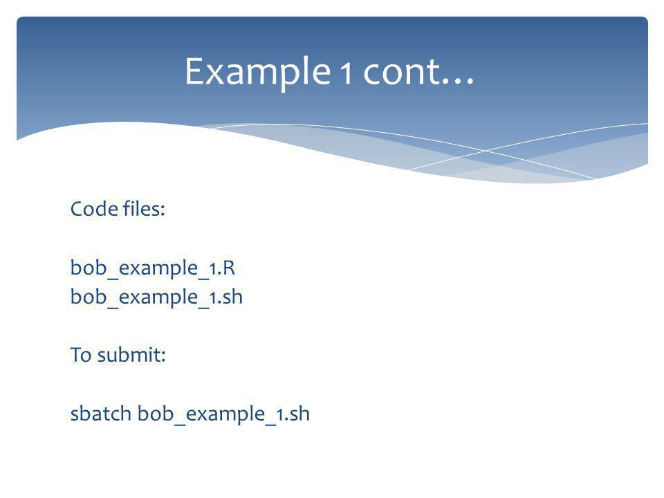 Code files: bob_example_1.R bob_example_1.sh To submit: sbatch bob_example_1.sh Example 1 cont…