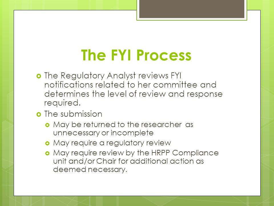 The FYI Process The Regulatory Analyst reviews FYI notifications related to her committee and determines the level of review and response required. Th