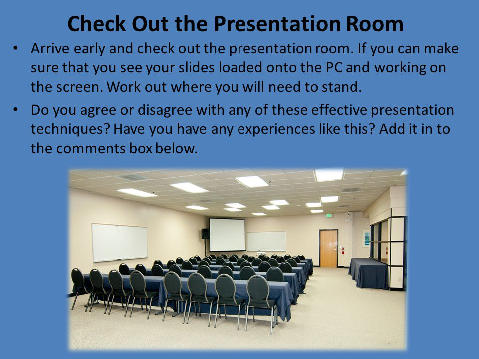 Check Out the Presentation Room Arrive early and check out the presentation room.
