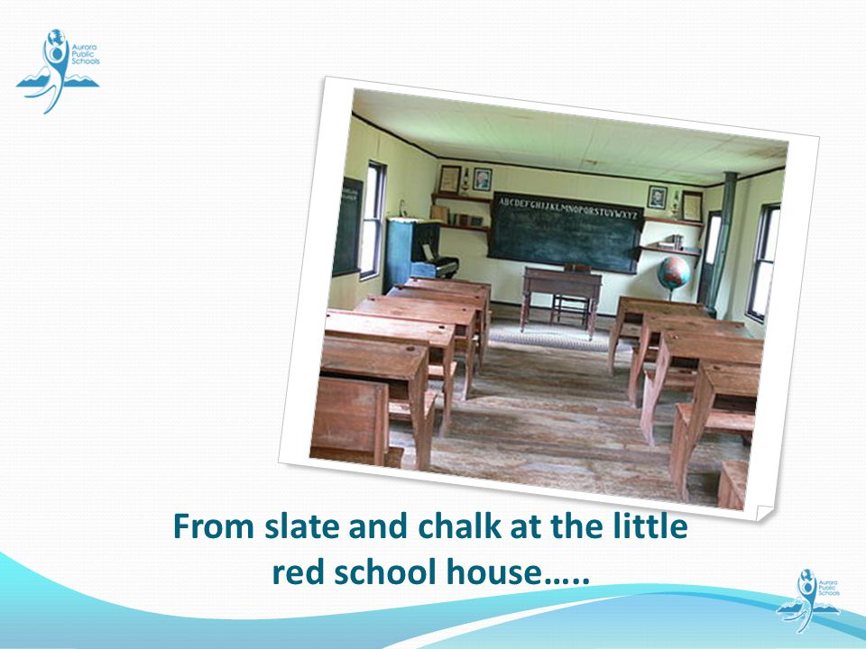 From slate and chalk at the little red school house…..
