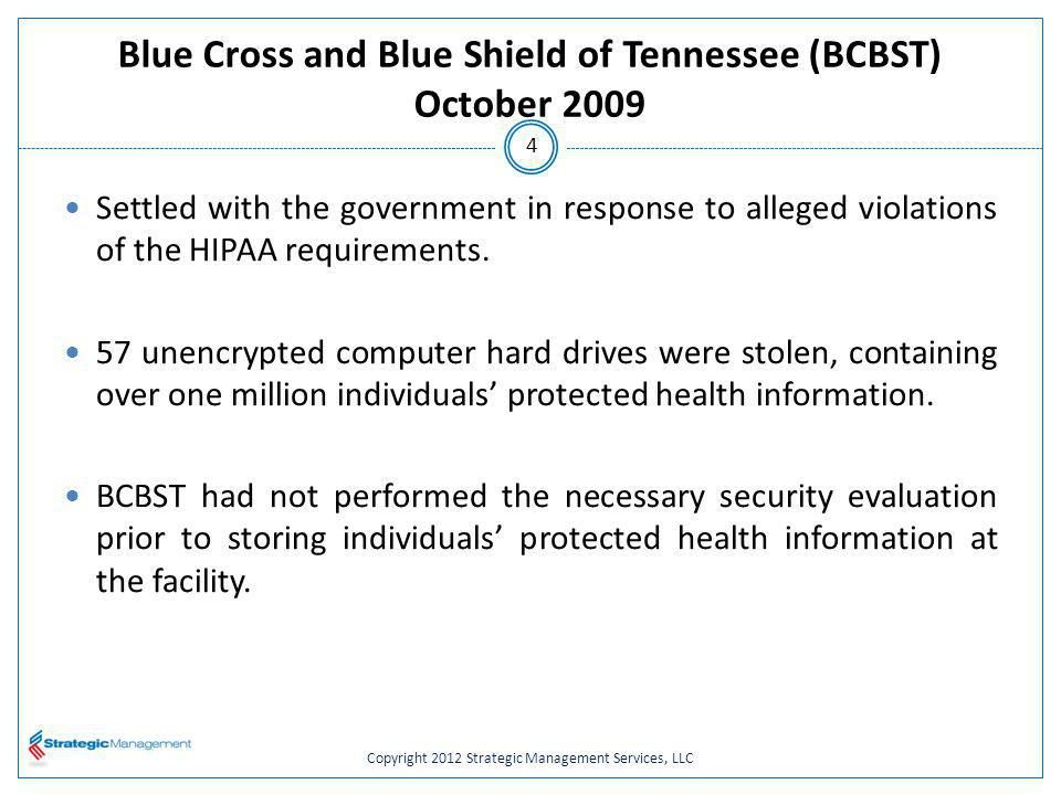Copyright 2012 Strategic Management Services, LLC Blue Cross and Blue Shield of Tennessee (BCBST) October 2009 Under Settlement Agreement, BCBST is required to: Pay $1.5 million.