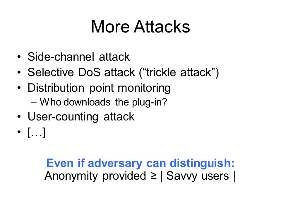 More Attacks Side-channel attack Selective DoS attack (trickle attack) Distribution point monitoring –Who downloads the plug-in.